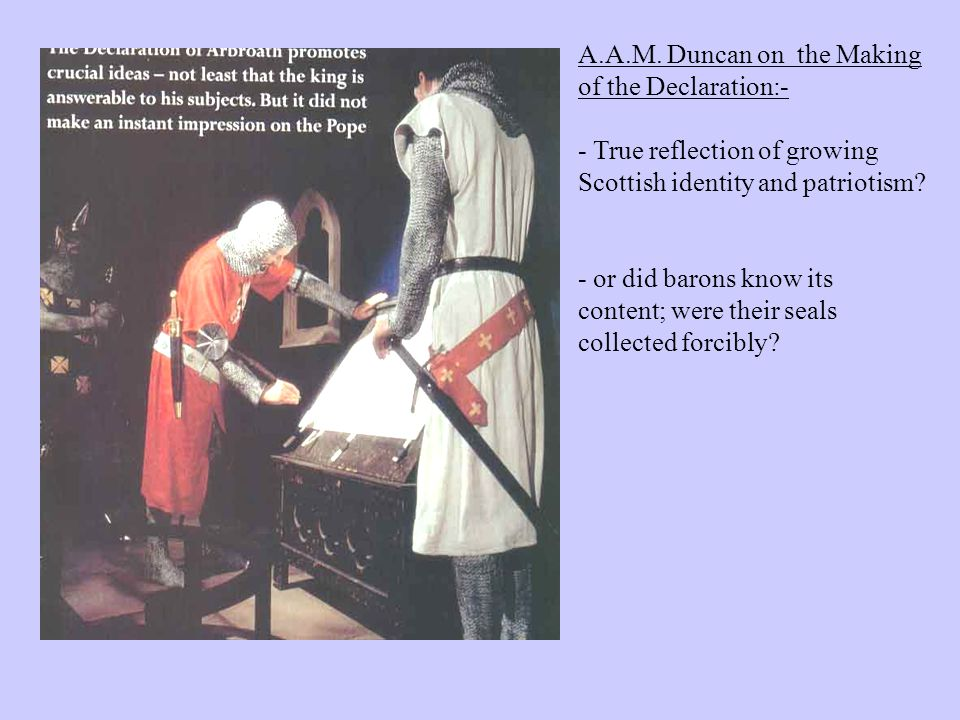 A.A.M. Duncan on the Making of the Declaration:- - True reflection of growing Scottish identity and patriotism? - or did barons know its content; were