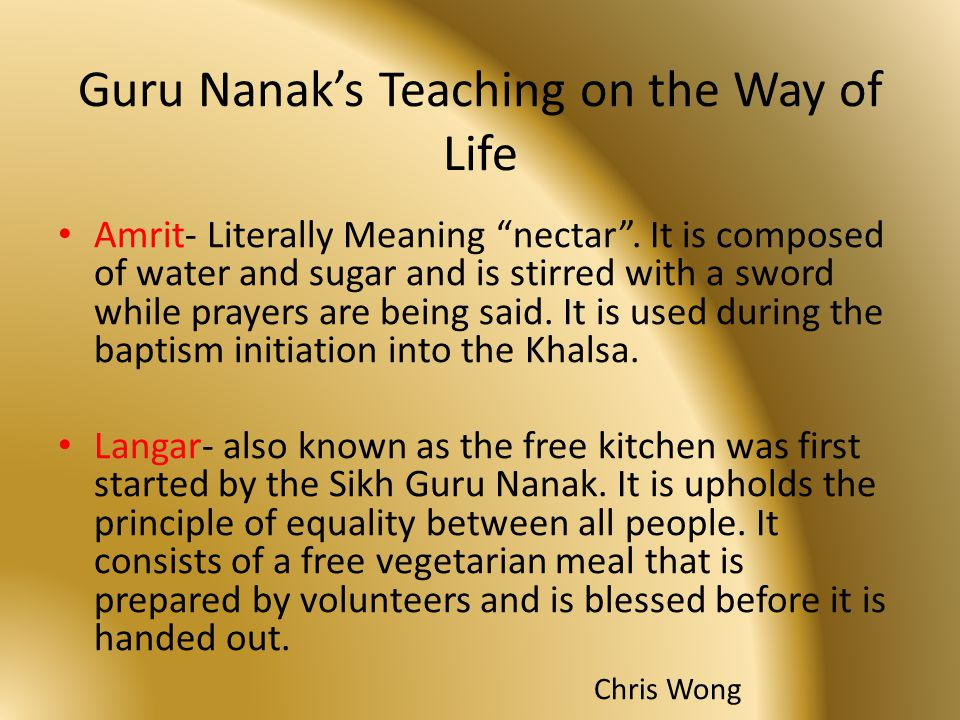 """Chris Wong Guru Nanak's Teaching on the Way of Life Amrit- Literally Meaning """"nectar"""". It is composed of water and sugar and is stirred with a sword w"""