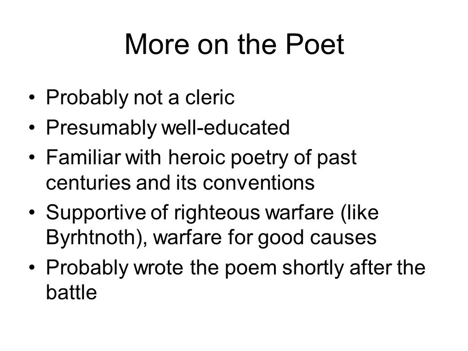 More on the Poet Probably not a cleric Presumably well-educated Familiar with heroic poetry of past centuries and its conventions Supportive of righte