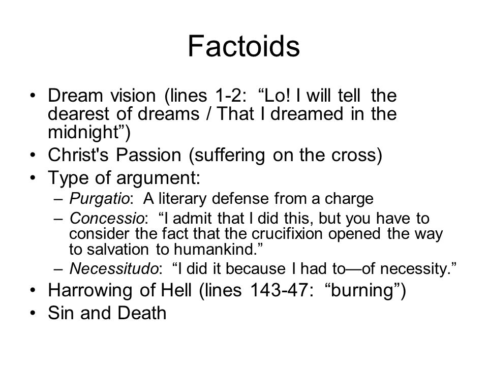 """Factoids Dream vision (lines 1-2: """"Lo! I will tellthe dearest of dreams / That I dreamed in the midnight"""") Christ's Passion (suffering on the cross) T"""