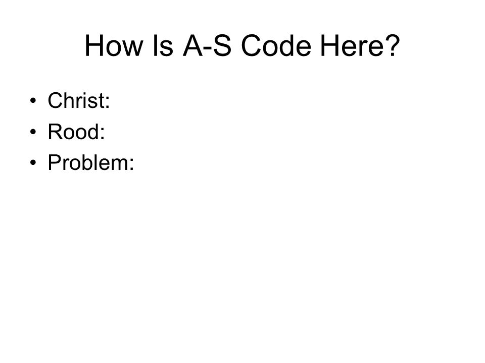 How Is A-S Code Here Christ: Rood: Problem: