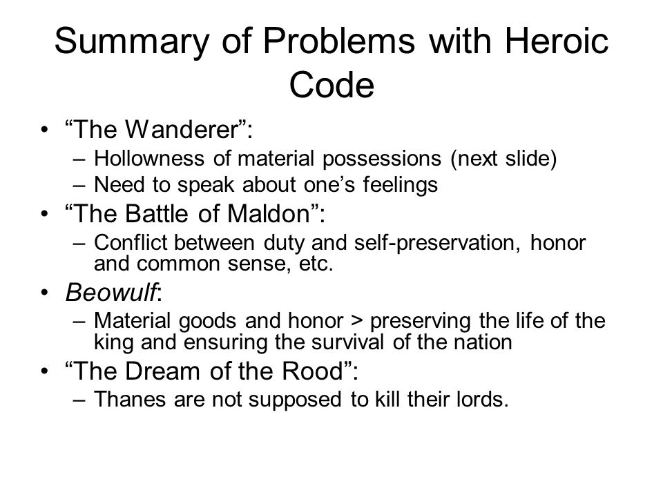 """Summary of Problems with Heroic Code """"The Wanderer"""": –Hollowness of material possessions (next slide) –Need to speak about one's feelings """"The Battle"""