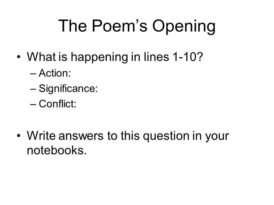The Poem's Opening What is happening in lines 1-10? –Action: –Significance: –Conflict: Write answers to this question in your notebooks.