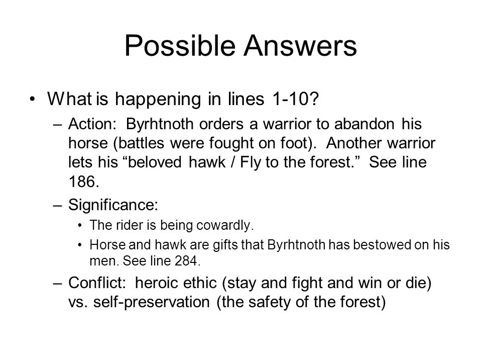 Possible Answers What is happening in lines 1-10? –Action: Byrhtnoth orders a warrior to abandon his horse (battles were fought on foot). Another warr