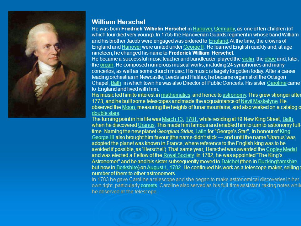 Sir Frederick William Herschel, FRS KH (November 15, 1738 – August 25, 1822) was a German-born British astronomer and composer who became famous for d