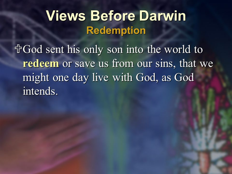 Views Before Darwin Redemption  God sent his only son into the world to redeem or save us from our sins, that we might one day live with God, as God intends.