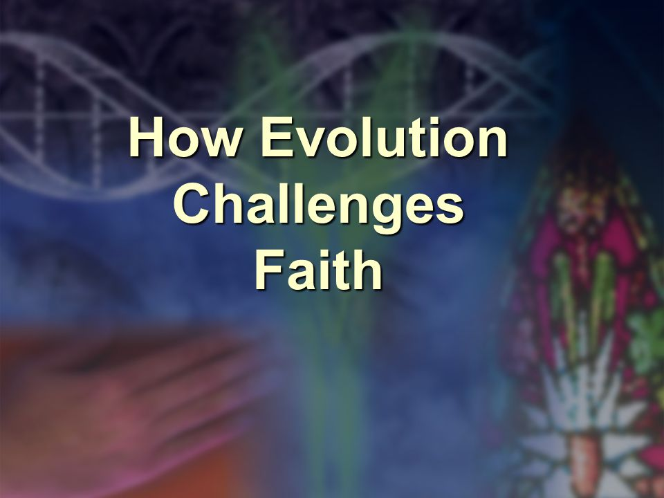 How Evolution Challenges Faith