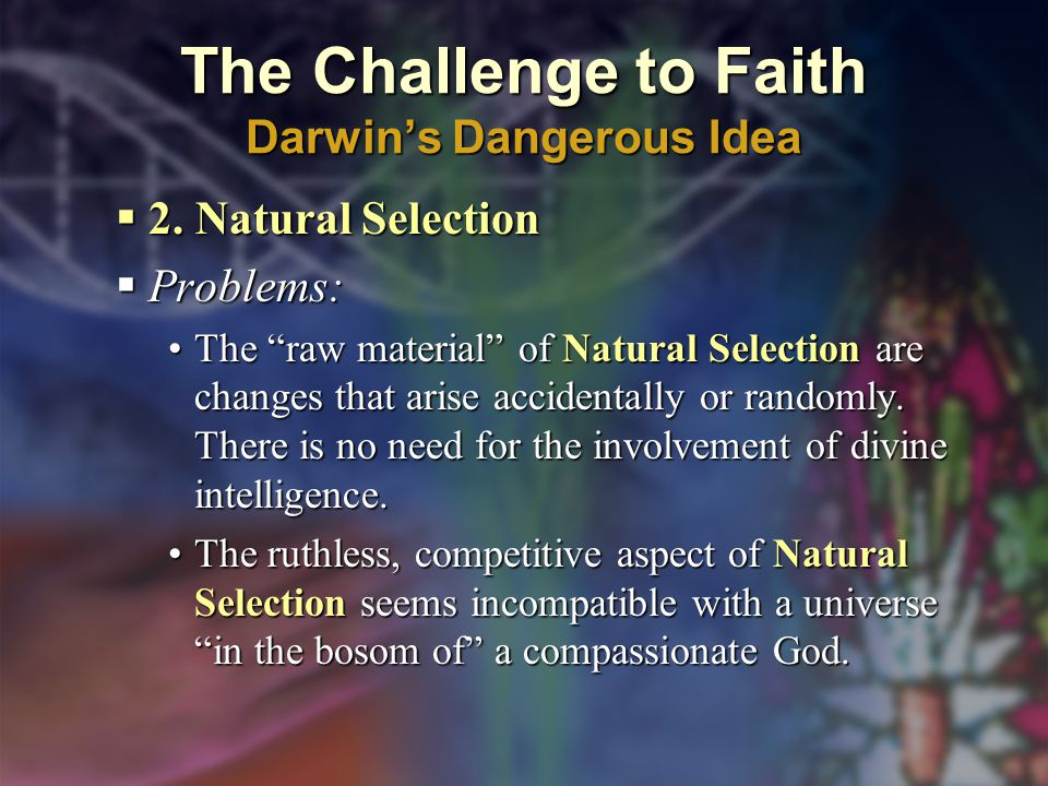 The Challenge to Faith Darwin's Dangerous Idea  2.