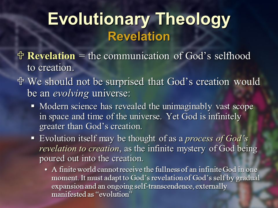 Evolutionary Theology Revelation  Revelation = the communication of God's selfhood to creation.