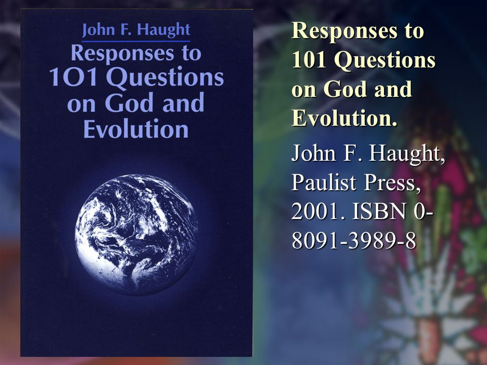 Responses to 101 Questions on God and Evolution. John F.