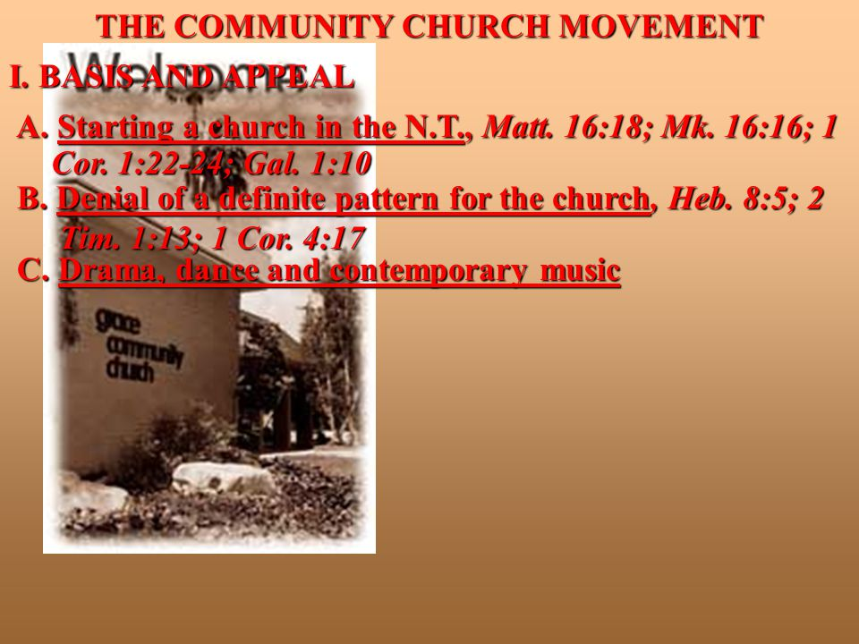 THE COMMUNITY CHURCH MOVEMENT I. BASIS AND APPEAL A.