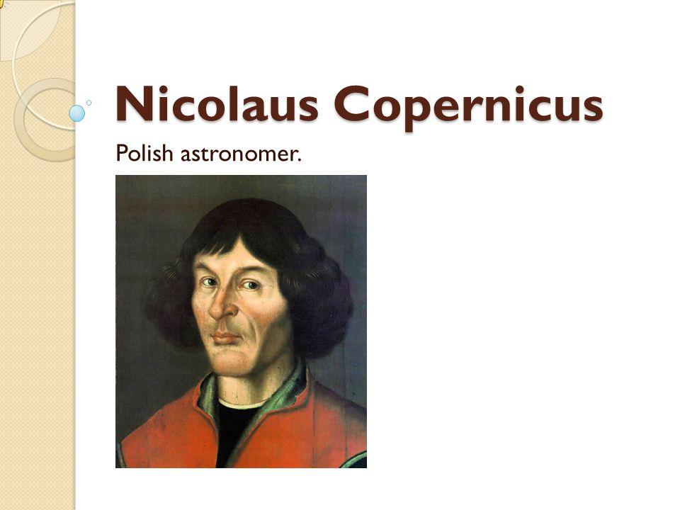 Nicolaus Copernicus Polish astronomer.