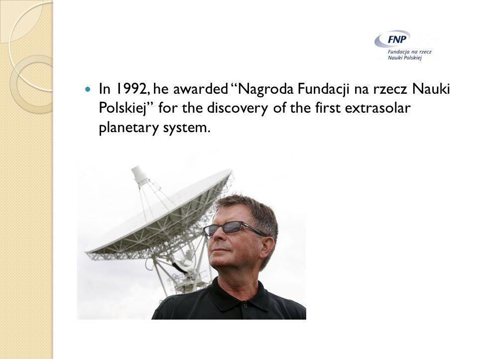 """In 1992, he awarded """"Nagroda Fundacji na rzecz Nauki Polskiej"""" for the discovery of the first extrasolar planetary system."""