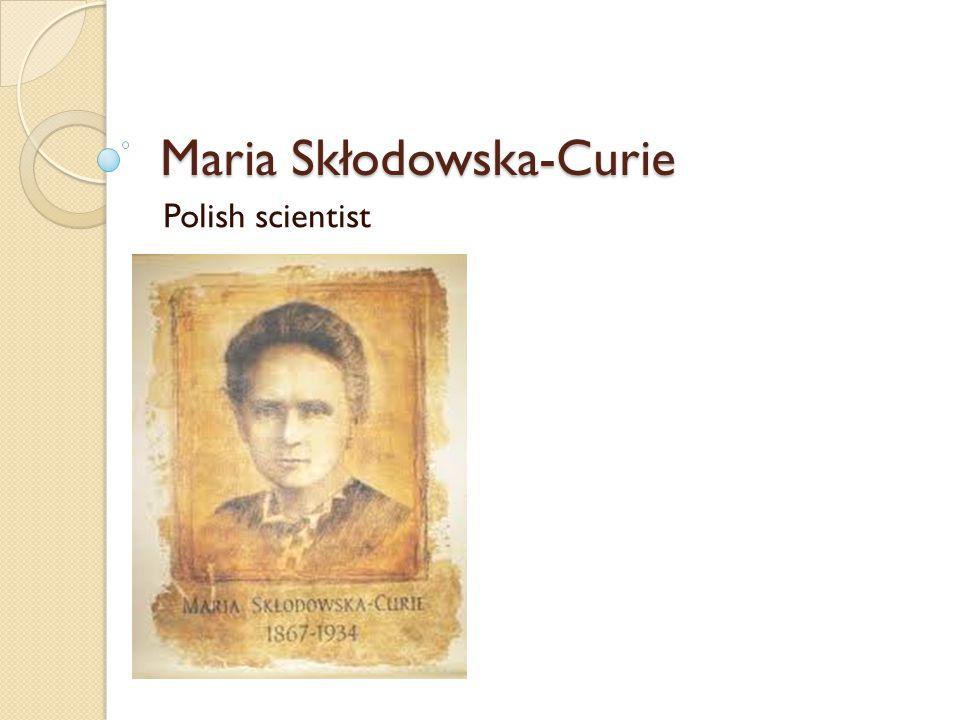 Maria Skłodowska-Curie Polish scientist