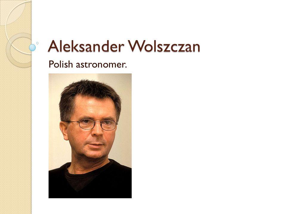 Aleksander Wolszczan Polish astronomer.