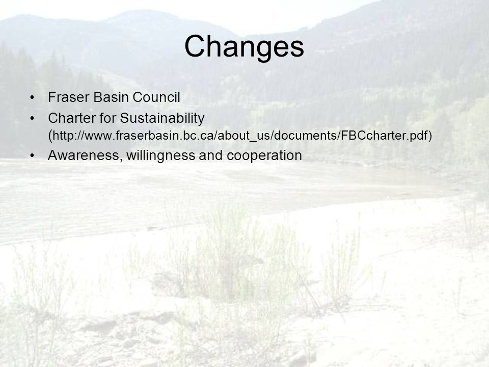 Changes Fraser Basin Council Charter for Sustainability ( http://www.fraserbasin.bc.ca/about_us/documents/FBCcharter.pdf) Awareness, willingness and c