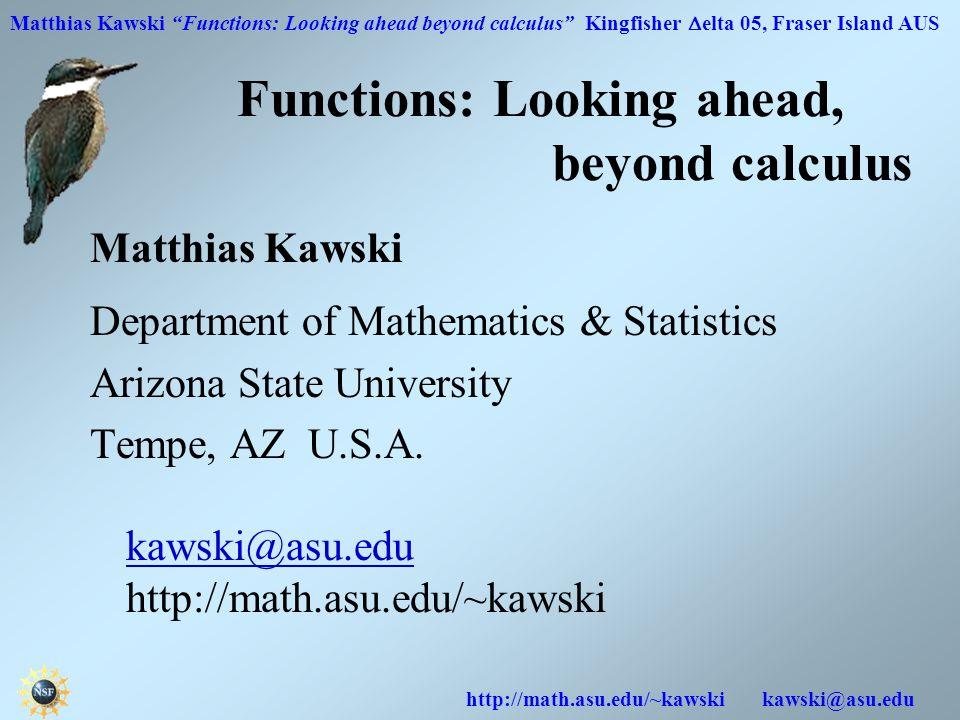 "Matthias Kawski ""Functions: Looking ahead beyond calculus"" Kingfisher  elta 05, Fraser Island AUS http://math.asu.edu/~kawski kawski@asu.edu Function"