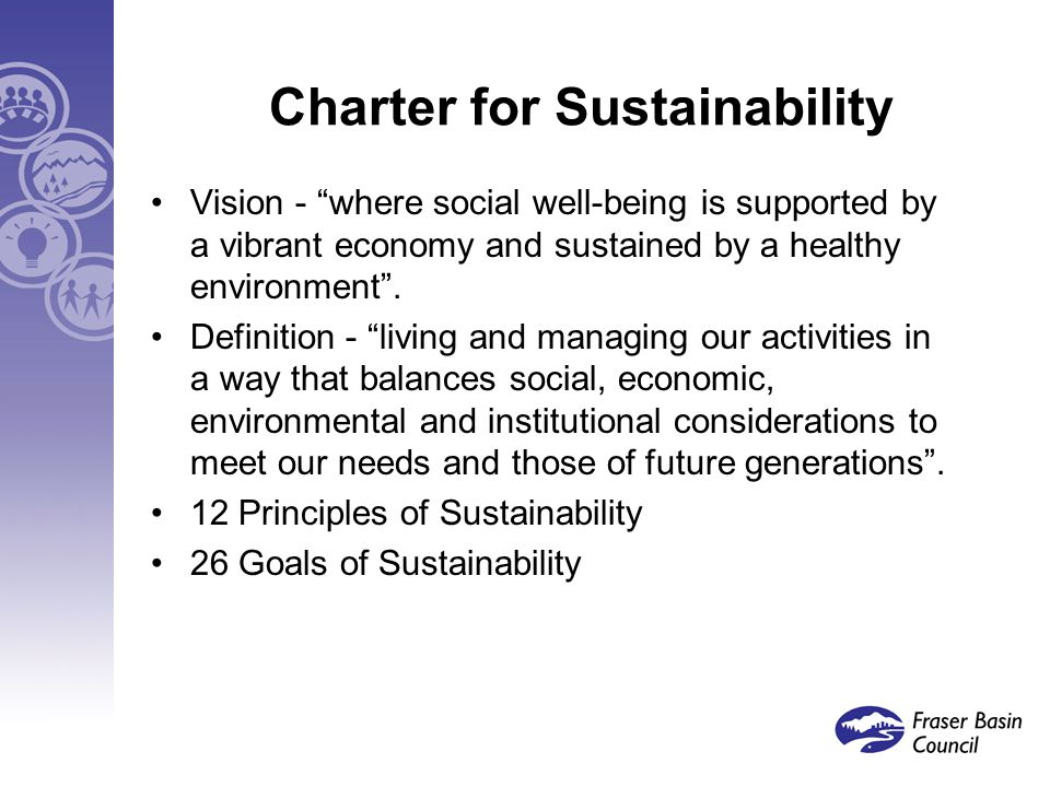 Charter for Sustainability Vision - where social well-being is supported by a vibrant economy and sustained by a healthy environment .