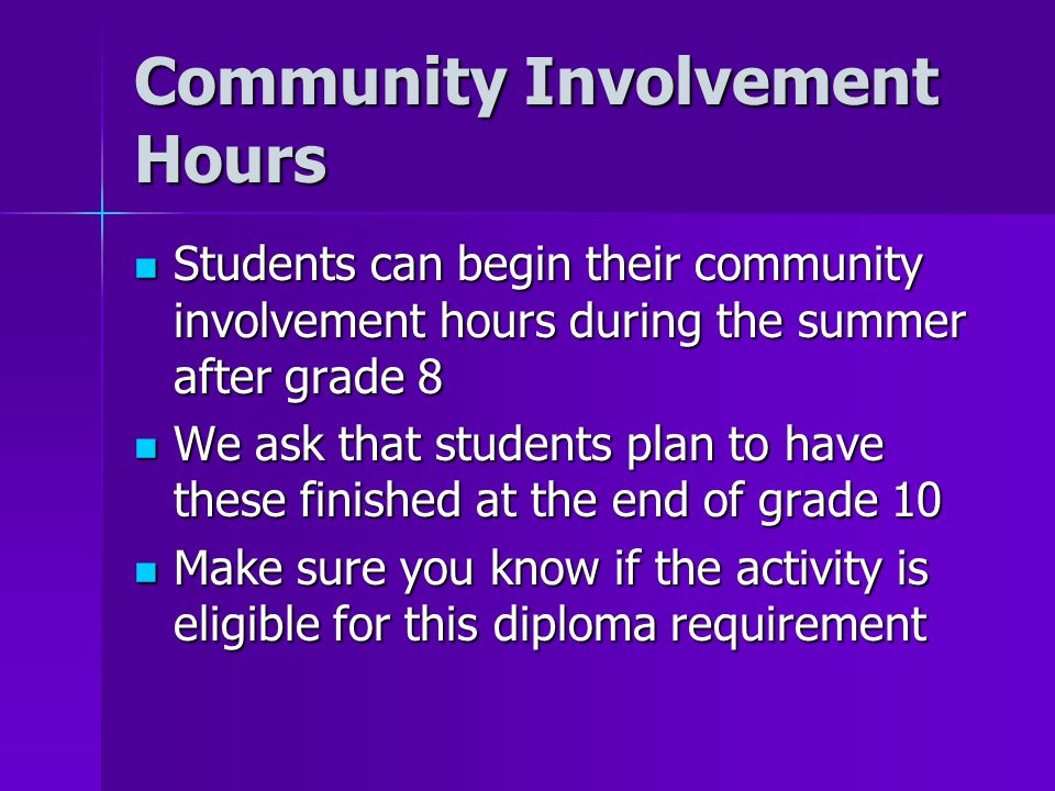Community Involvement Hours Students can begin their community involvement hours during the summer after grade 8 Students can begin their community in