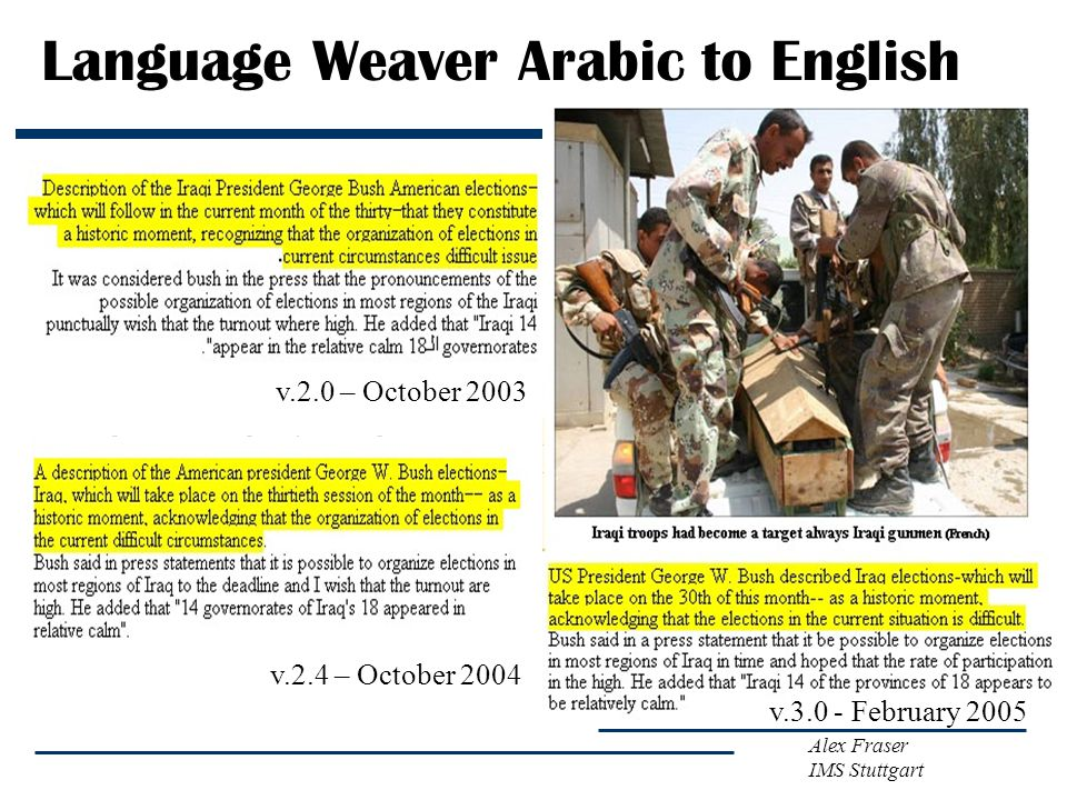 Alex Fraser IMS Stuttgart Language Weaver Arabic to English v.2.0 – October 2003 v.2.4 – October 2004 v.3.0 - February 2005