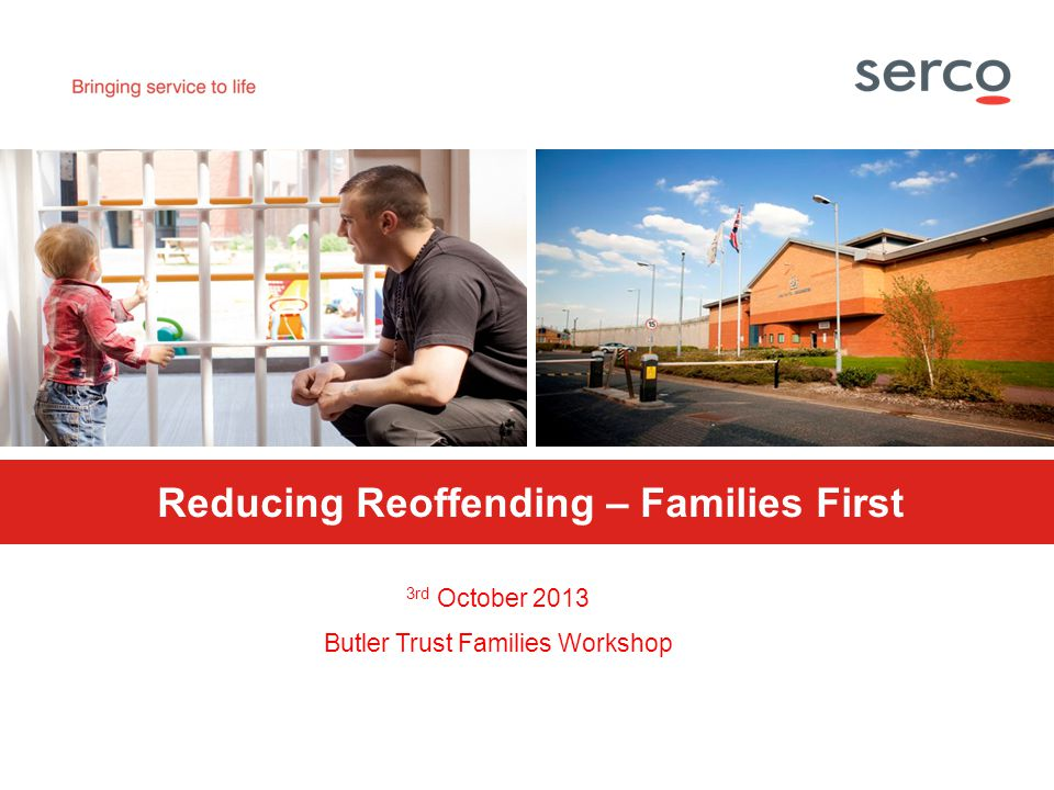 PROTECT Reducing Reoffending – Families First 3rd October 2013 Butler Trust Families Workshop