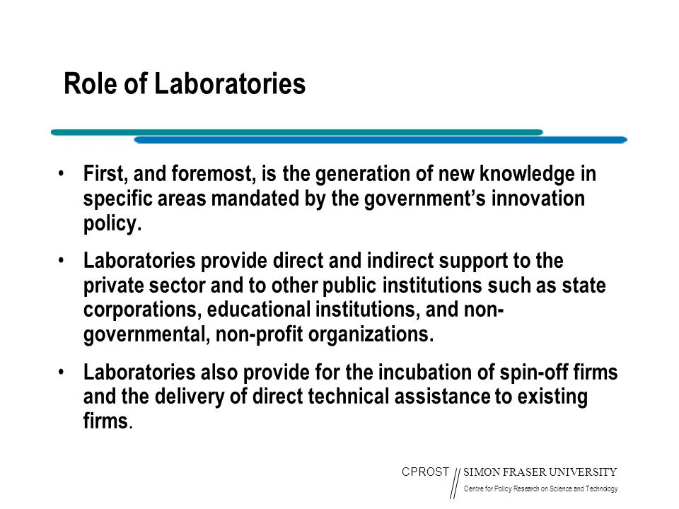 CPROST SIMON FRASER UNIVERSITY Centre for Policy Research on Science and Technology Role of Laboratories First, and foremost, is the generation of new
