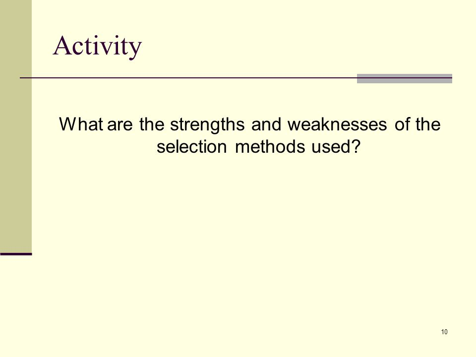 10 Activity What are the strengths and weaknesses of the selection methods used?