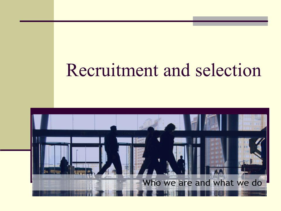 Recruitment and Selection Recruitment The process by which a sufficient number of suitable candidates are made available from which management may choose Selection The process by which individuals in a pool are assessed, using one, or a variety of methods, according to their suitability to join the organisation in the stated capacity