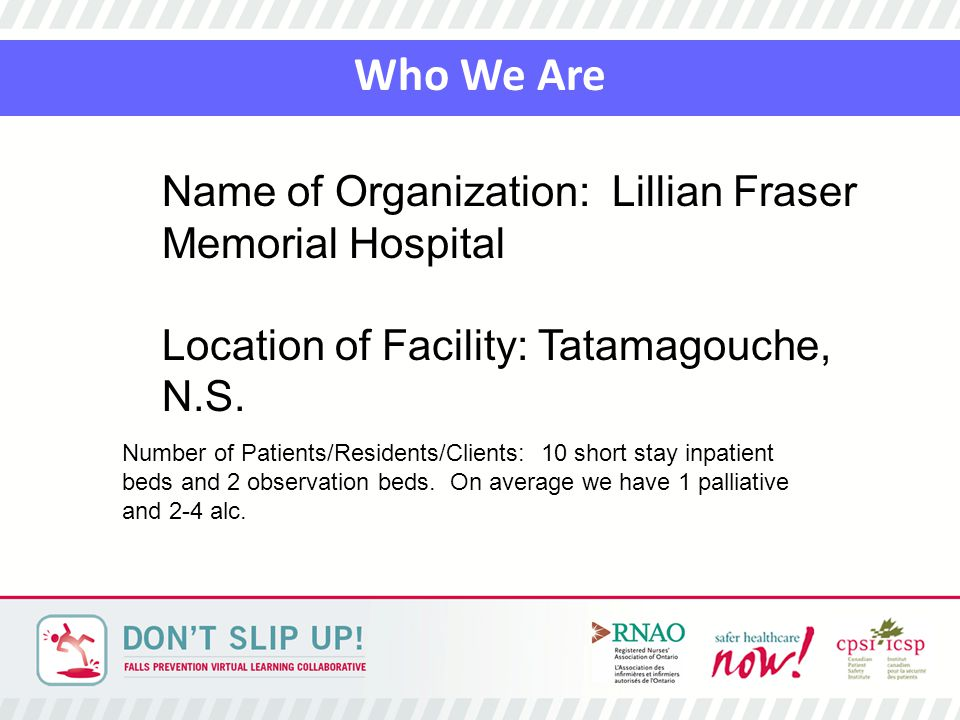 Name of Organization: Lillian Fraser Memorial Hospital Location of Facility: Tatamagouche, N.S. Number of Patients/Residents/Clients: 10 short stay in