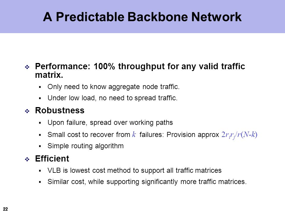 22 A Predictable Backbone Network  Performance: 100% throughput for any valid traffic matrix.