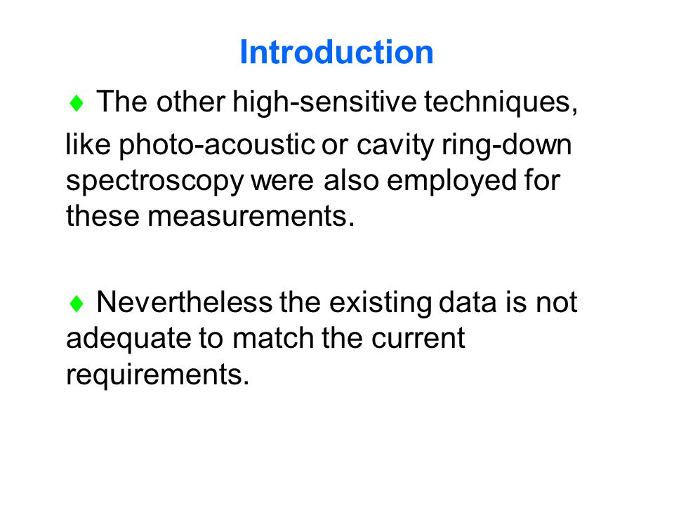 Introduction  The other high-sensitive techniques, like photo-acoustic or cavity ring-down spectroscopy were also employed for these measurements.