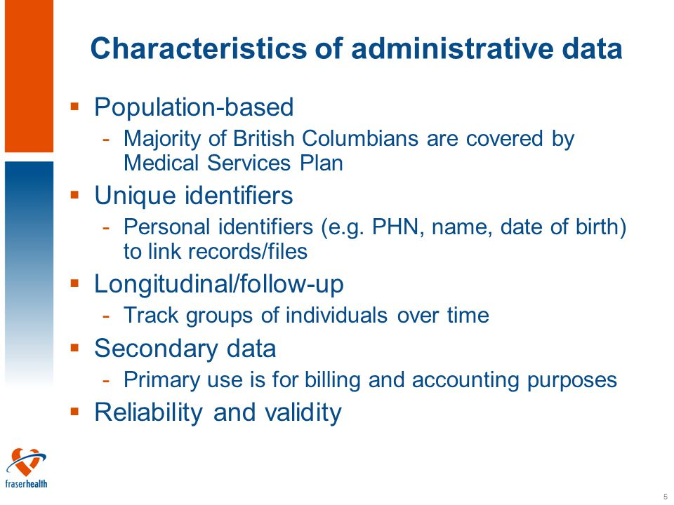 6 Benefits of using administrative data  Readiness for use  Wide geographic coverage -Currently over 4 million are enrolled in MSP  Cost/time efficient  Records contacts with health care system  Large number of records allow study of rare events  Long term follow-up -Loss to follow-up less of a problem than traditional methods -Biases such as recall and response bias less likely