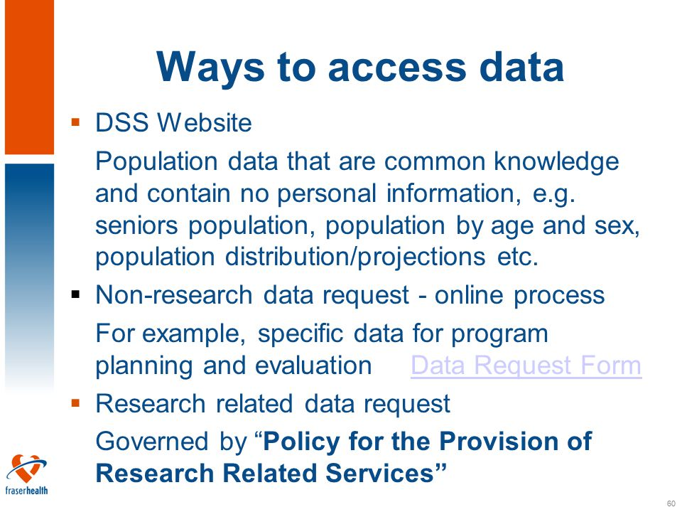 60 Ways to access data  DSS Website Population data that are common knowledge and contain no personal information, e.g.
