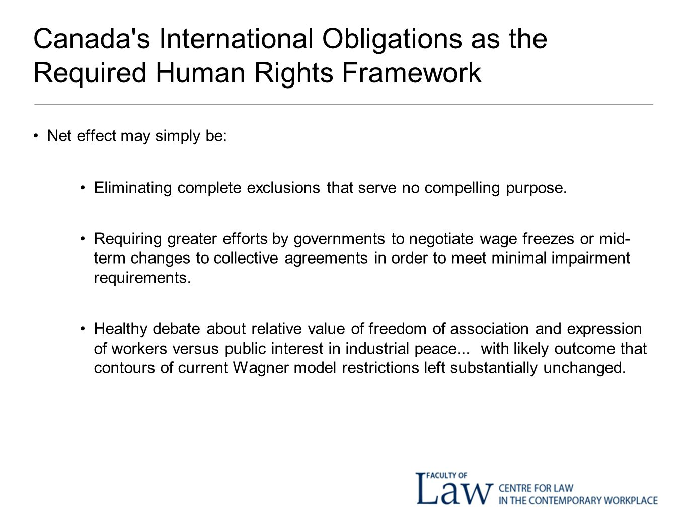 Canada s International Obligations as the Required Human Rights Framework Net effect may simply be: Eliminating complete exclusions that serve no compelling purpose.