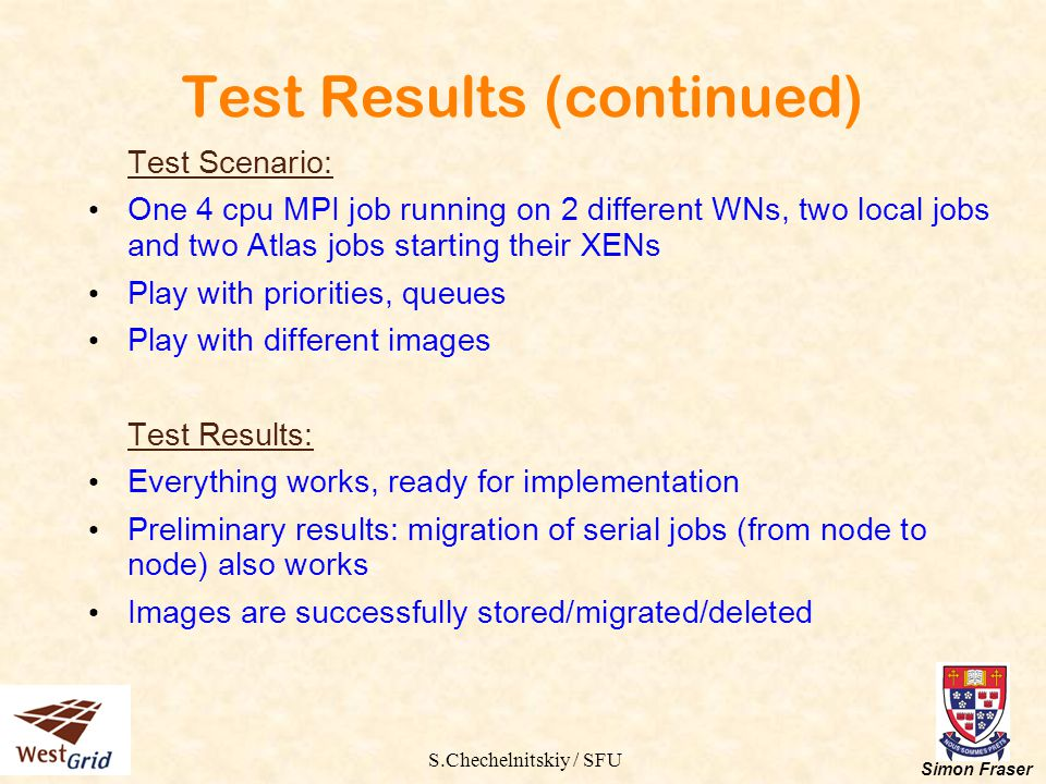 S.Chechelnitskiy / SFU Simon Fraser Test Results (continued) Test Scenario: One 4 cpu MPI job running on 2 different WNs, two local jobs and two Atlas