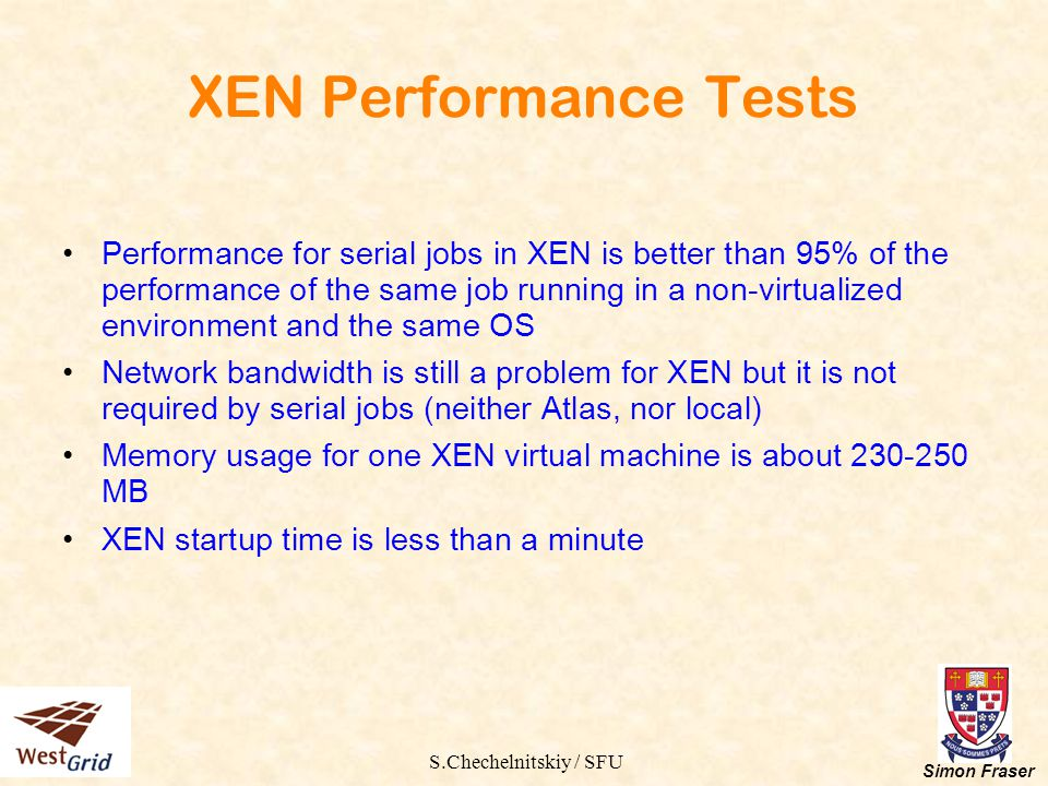 S.Chechelnitskiy / SFU Simon Fraser XEN Performance Tests Performance for serial jobs in XEN is better than 95% of the performance of the same job run