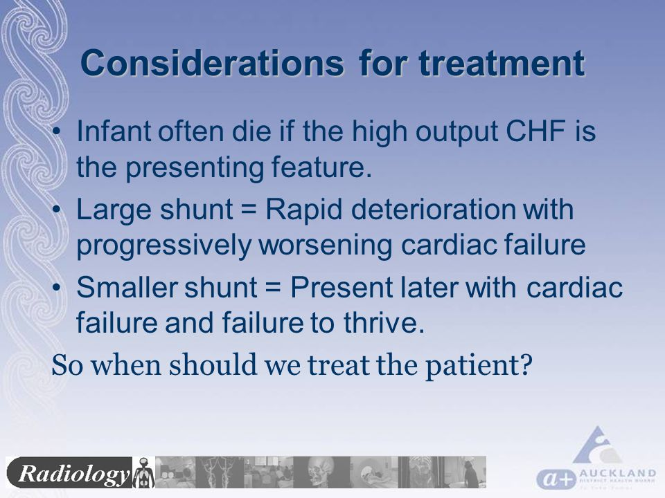 Considerations for treatment Infant often die if the high output CHF is the presenting feature.