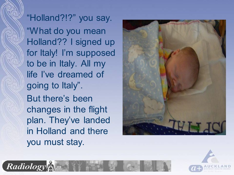 Holland ! you say. What do you mean Holland .