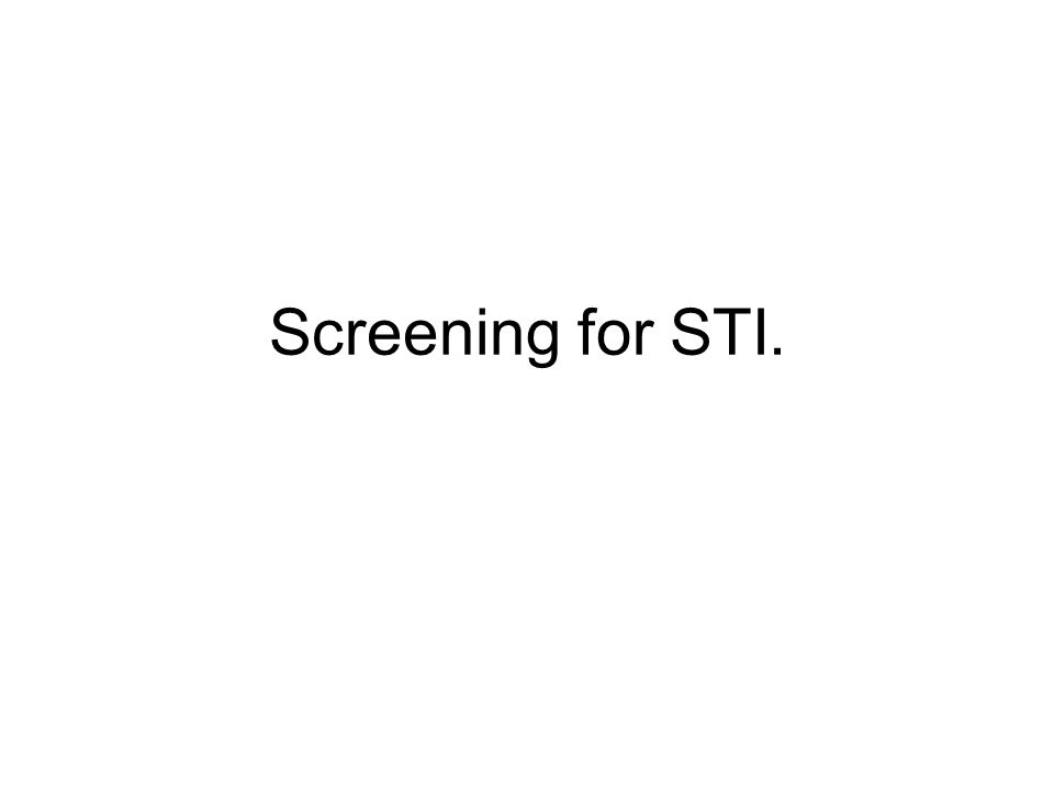 Screening for STI.