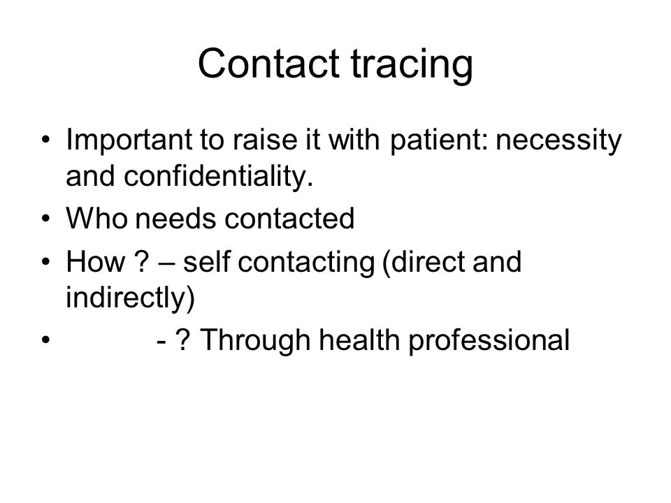 Contact tracing Important to raise it with patient: necessity and confidentiality.