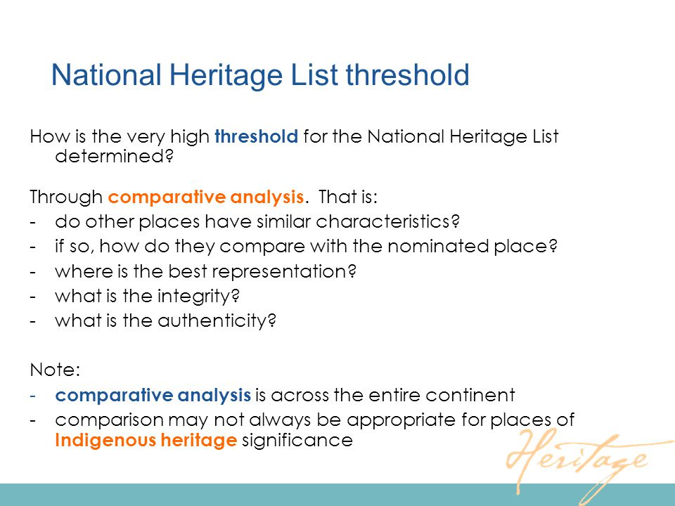 National Heritage List threshold How is the very high threshold for the National Heritage List determined? Through comparative analysis. That is: -do