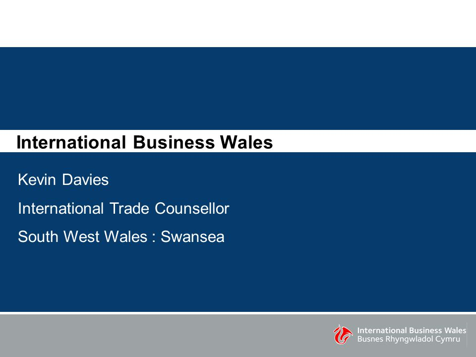 International Business Wales Kevin Davies International Trade Counsellor South West Wales : Swansea