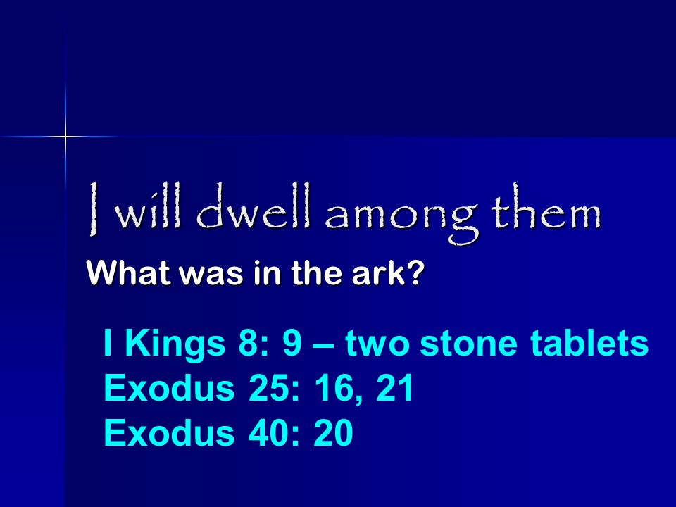 I will dwell among them What was in the ark.