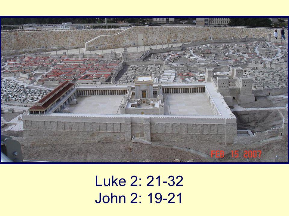 Luke 2: 21-32 John 2: 19-21