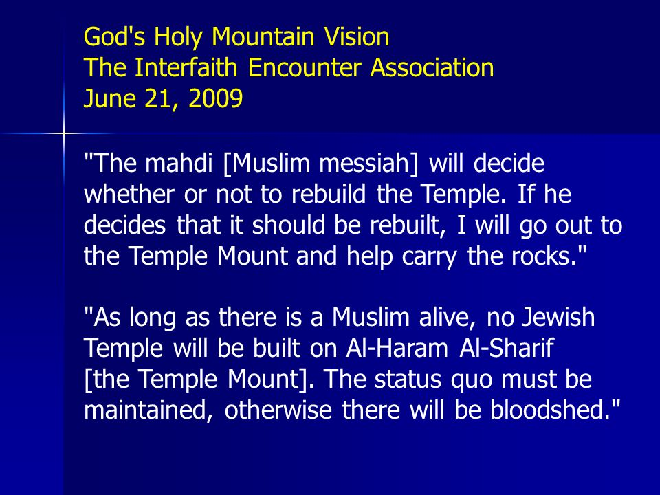 The mahdi [Muslim messiah] will decide whether or not to rebuild the Temple.