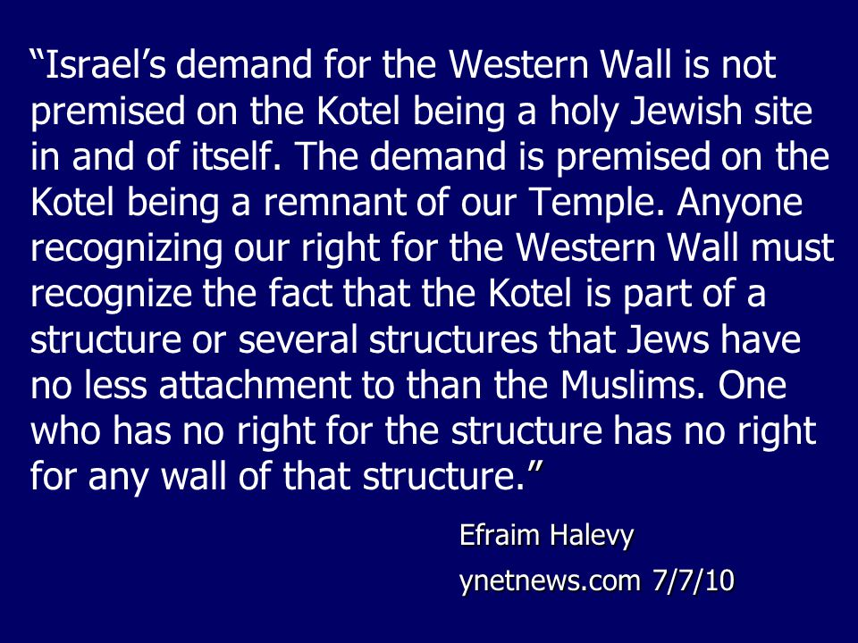 Israel's demand for the Western Wall is not premised on the Kotel being a holy Jewish site in and of itself.