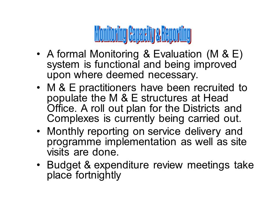 A formal Monitoring & Evaluation (M & E) system is functional and being improved upon where deemed necessary.