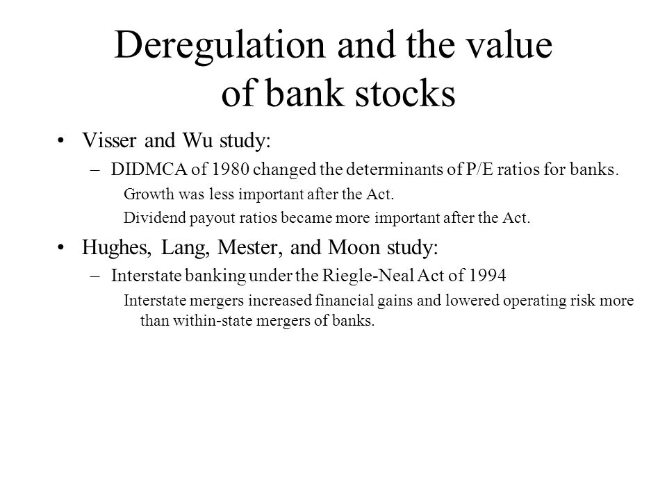 Deregulation and the value of bank stocks Visser and Wu study: –DIDMCA of 1980 changed the determinants of P/E ratios for banks.