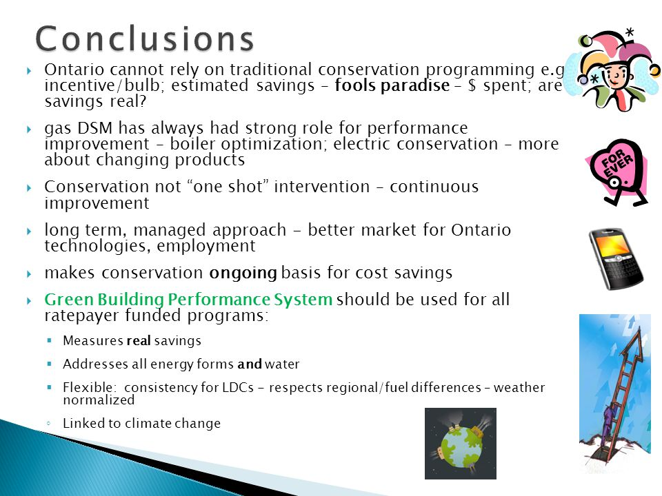  Ontario cannot rely on traditional conservation programming e.g., incentive/bulb; estimated savings – fools paradise – $ spent; are savings real.