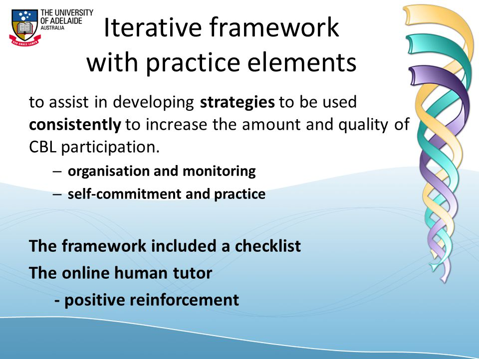 Iterative framework with practice elements to assist in developing strategies to be used consistently to increase the amount and quality of CBL participation.